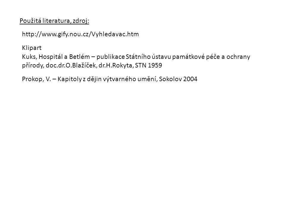 Použitá literatura, zdroj: http://www.gify.nou.cz/Vyhledavac.htm Klipart Kuks, Hospitál a Betlém – publikace Státního ústavu památkové péče a ochrany