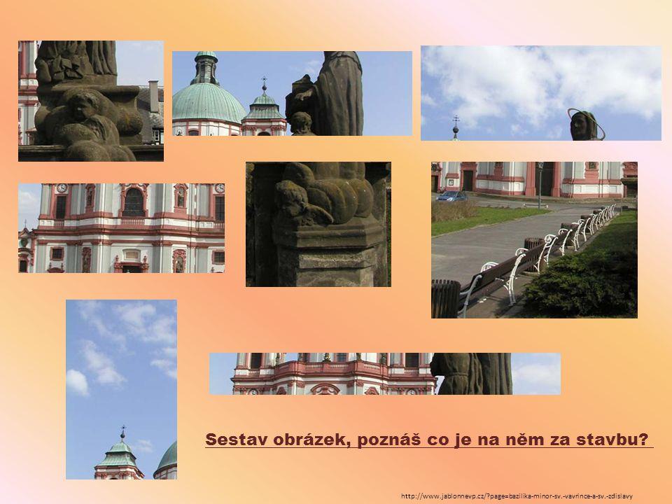 http://www.jablonnevp.cz/?page=bazilika-minor-sv.-vavrince-a-sv.-zdislavy Sestav obrázek, poznáš co je na něm za stavbu?