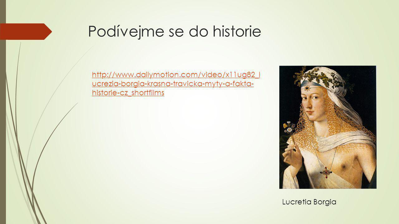 Podívejme se do historie Lucretia Borgia http://www.dailymotion.com/video/x11ug82_l ucrezia-borgia-krasna-travicka-myty-a-fakta- historie-cz_shortfilms