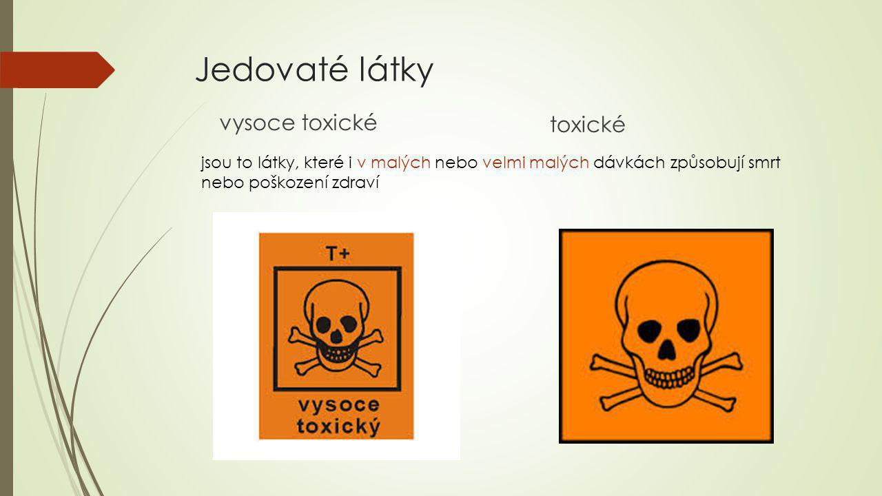 Jedovaté látky vysoce toxické toxické jsou to látky, které i v malých nebo velmi malých dávkách způsobují smrt nebo poškození zdraví