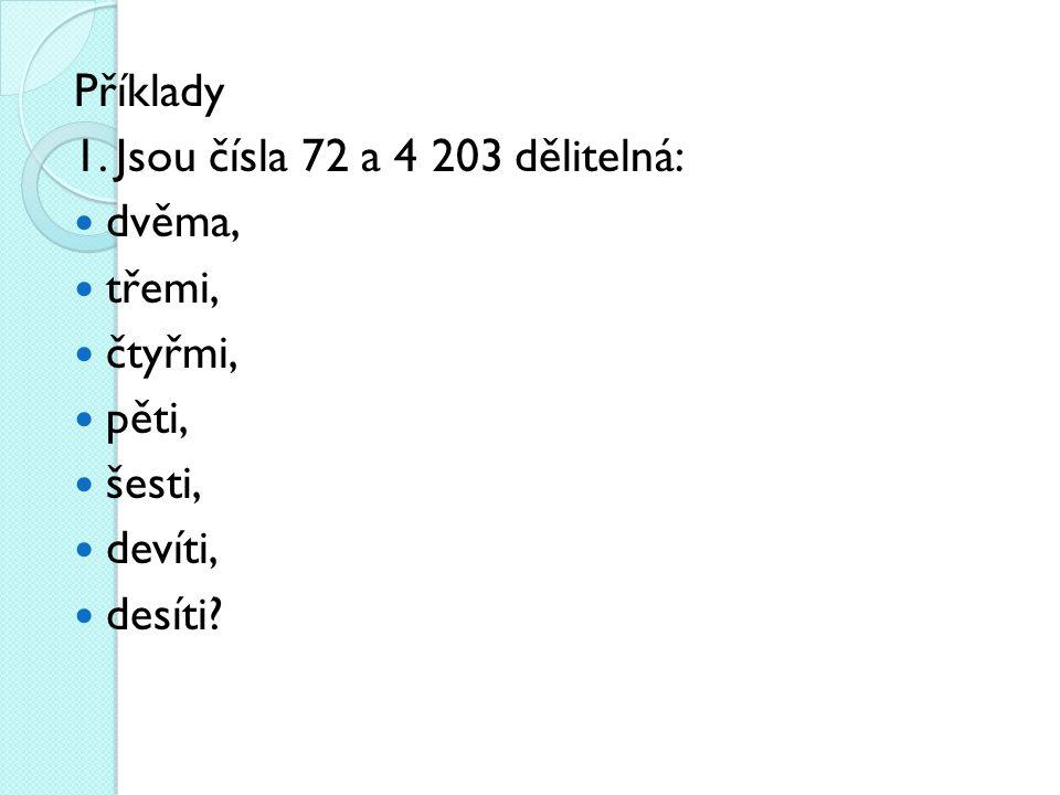 Příklady 1. Jsou čísla 72 a 4 203 dělitelná: dvěma, třemi, čtyřmi, pěti, šesti, devíti, desíti