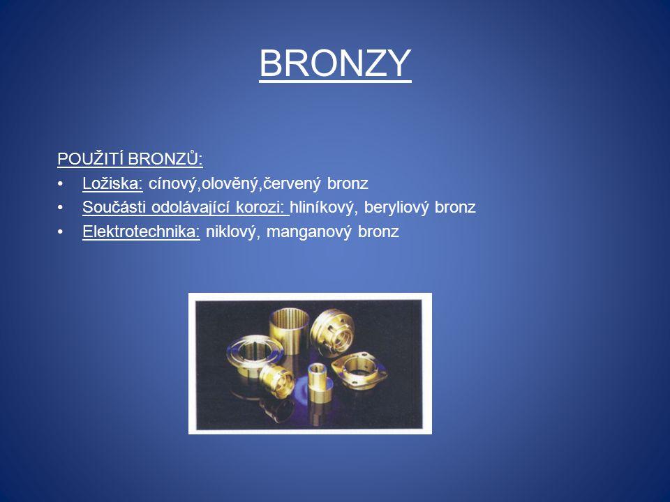 BRONZY POUŽITÍ BRONZŮ: Ložiska: cínový,olověný,červený bronz Součásti odolávající korozi: hliníkový, beryliový bronz Elektrotechnika: niklový, mangano