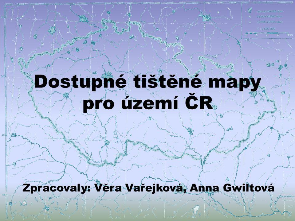 Dostupné tištěné mapy pro území ČR Zpracovaly: Věra Vařejková, Anna Gwiltová