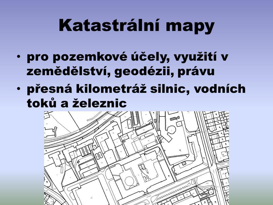 Katastrální mapy pro pozemkové účely, využití v zemědělství, geodézii, právu přesná kilometráž silnic, vodních toků a železnic