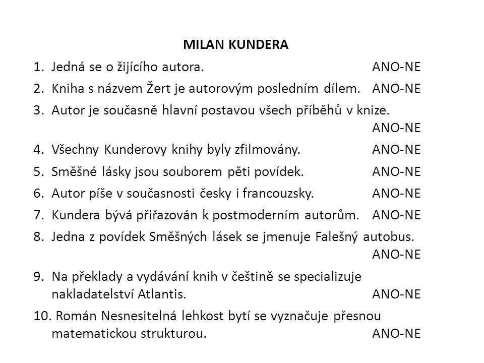 MILAN KUNDERA 1.Jedná se o žijícího autora. ANO-NE 2.Kniha s názvem Žert je autorovým posledním dílem.ANO-NE 3.Autor je současně hlavní postavou všech