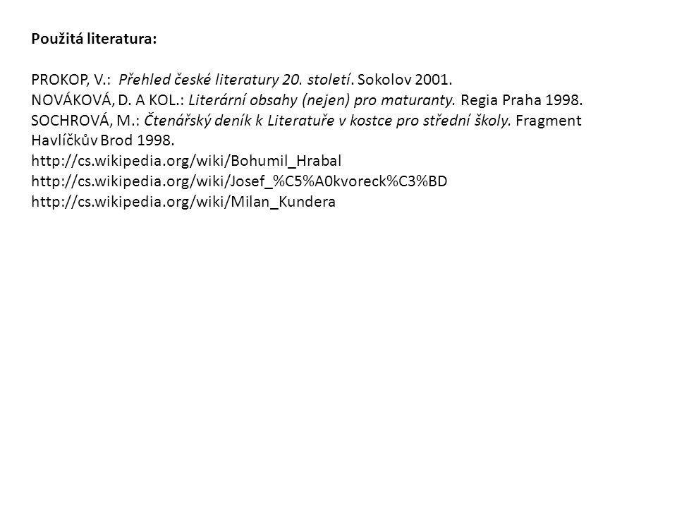 Použitá literatura: PROKOP, V.: Přehled české literatury 20. století. Sokolov 2001. NOVÁKOVÁ, D. A KOL.: Literární obsahy (nejen) pro maturanty. Regia