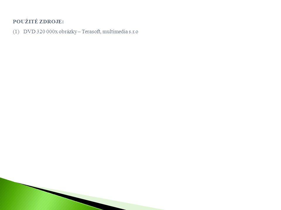 POUŽITÉ ZDROJE: (1)DVD 320 000x obrázky – Terasoft, multimedia s.r.o