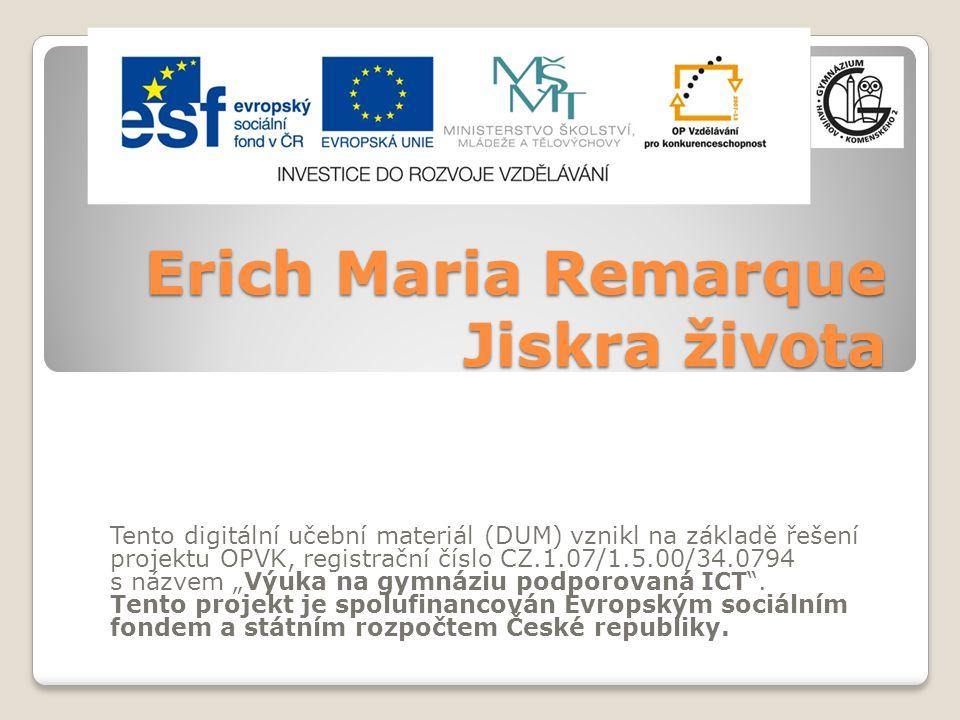 Erich Maria Remarque Jiskra života Tento digitální učební materiál (DUM) vznikl na základě řešení projektu OPVK, registrační číslo CZ.1.07/1.5.00/34.0