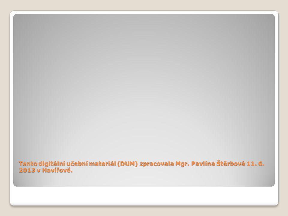 Tento digitální učební materiál (DUM) zpracovala Mgr. Pavlína Štěrbová 11. 6. 2013 v Havířově.