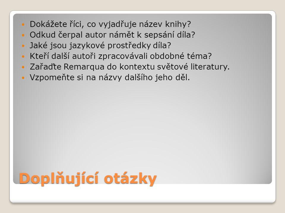 Doplňující otázky Dokážete říci, co vyjadřuje název knihy? Odkud čerpal autor námět k sepsání díla? Jaké jsou jazykové prostředky díla? Kteří další au