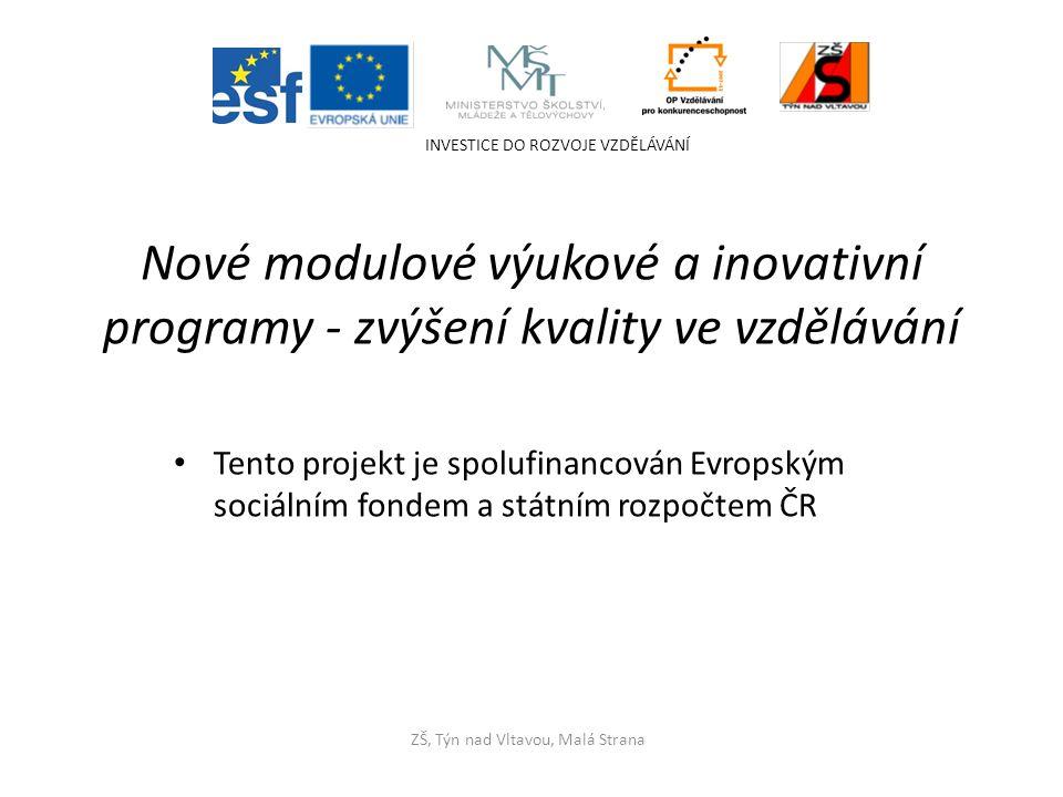 Tento projekt je spolufinancován Evropským sociálním fondem a státním rozpočtem ČR INVESTICE DO ROZVOJE VZDĚLÁVÁNÍ ZŠ, Týn nad Vltavou, Malá Strana No