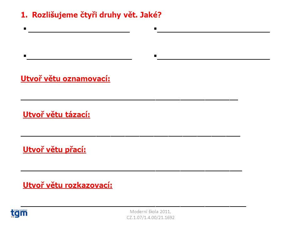1.Rozlišujeme čtyři druhy vět.Jaké.