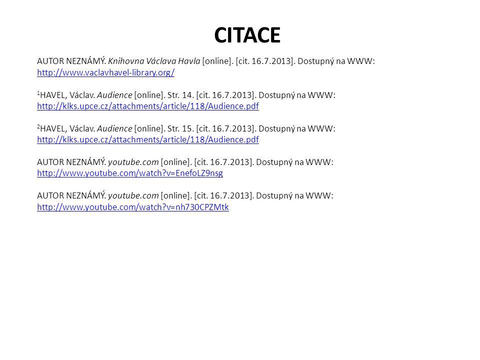 CITACE AUTOR NEZNÁMÝ. Knihovna Václava Havla [online]. [cit. 16.7.2013]. Dostupný na WWW: http://www.vaclavhavel-library.org/ http://www.vaclavhavel-l