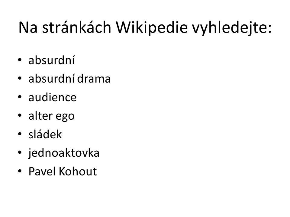 Na stránkách Wikipedie vyhledejte: absurdní absurdní drama audience alter ego sládek jednoaktovka Pavel Kohout