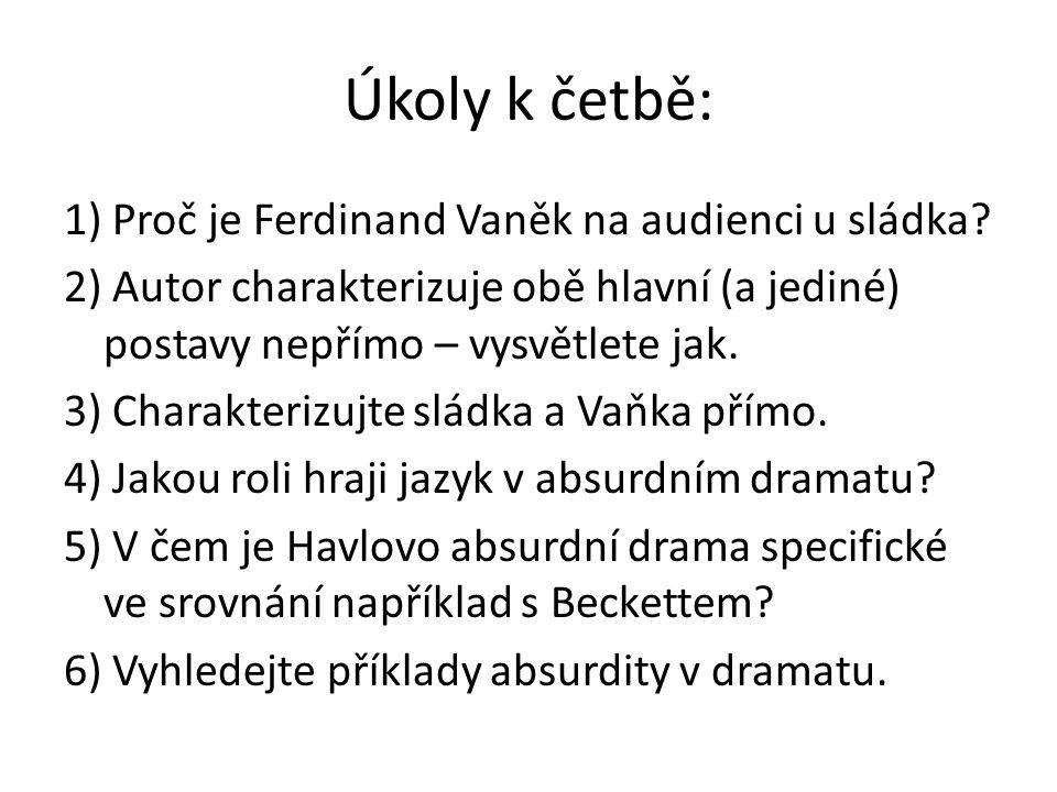 Úkoly k četbě: 1) Proč je Ferdinand Vaněk na audienci u sládka? 2) Autor charakterizuje obě hlavní (a jediné) postavy nepřímo – vysvětlete jak. 3) Cha