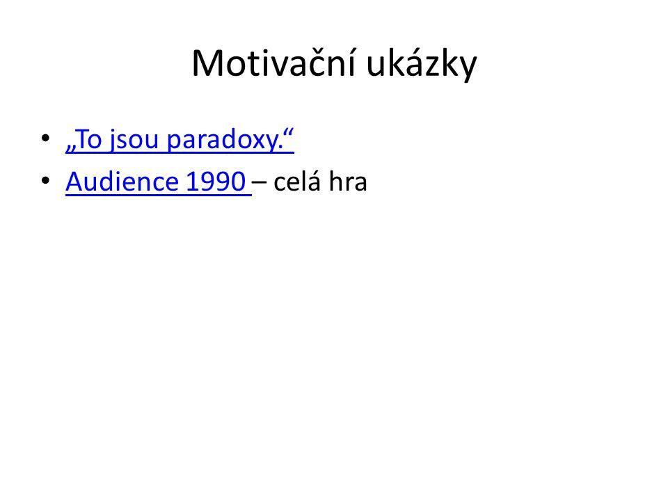 """Motivační ukázky """"To jsou paradoxy."""" Audience 1990 – celá hra Audience 1990"""