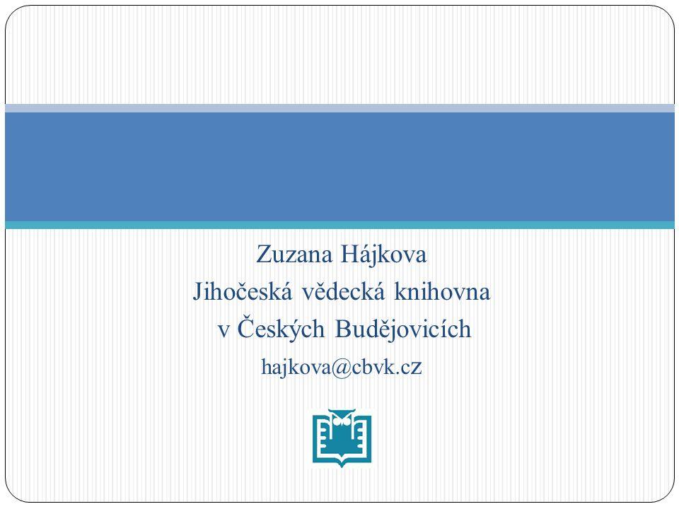 Zuzana Hájkova Jihočeská vědecká knihovna v Českých Budějovicích hajkova@cbvk.c z
