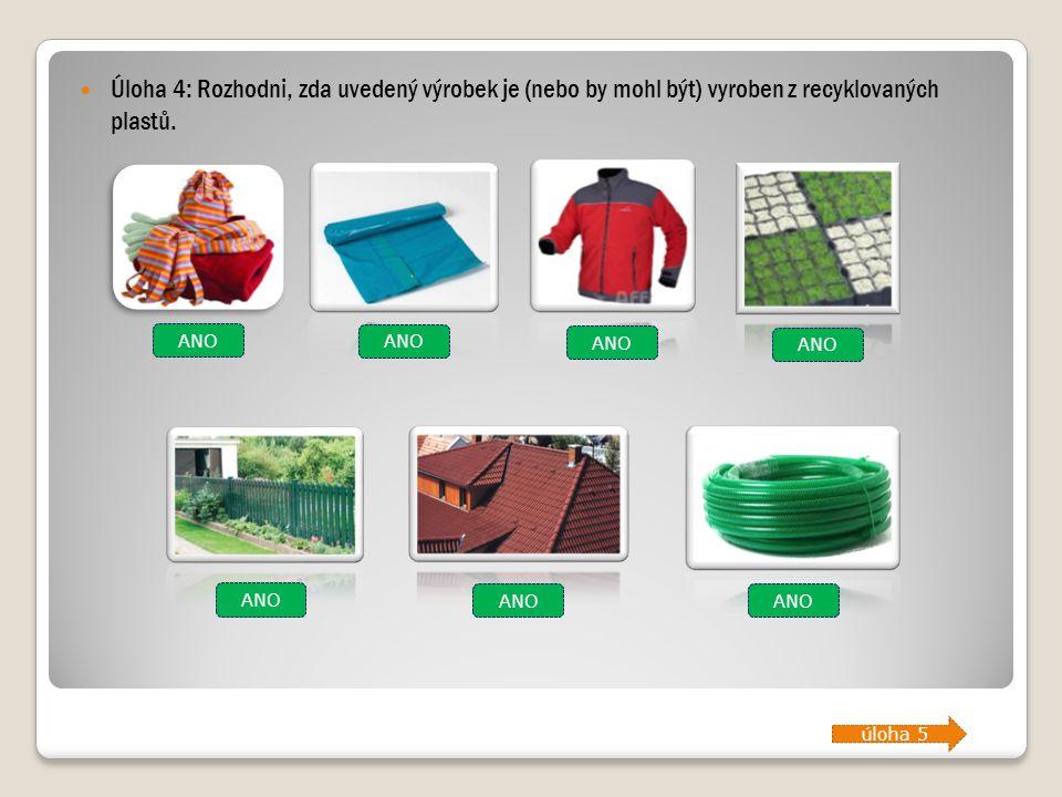 Úloha 4: Rozhodni, zda uvedený výrobek je (nebo by mohl být) vyroben z recyklovaných plastů. ANO úloha 5