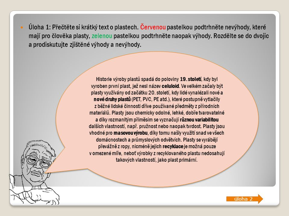 Úloha 1: Přečtěte si krátký text o plastech. Červenou pastelkou podtrhněte nevýhody, které mají pro člověka plasty, zelenou pastelkou podtrhněte naopa