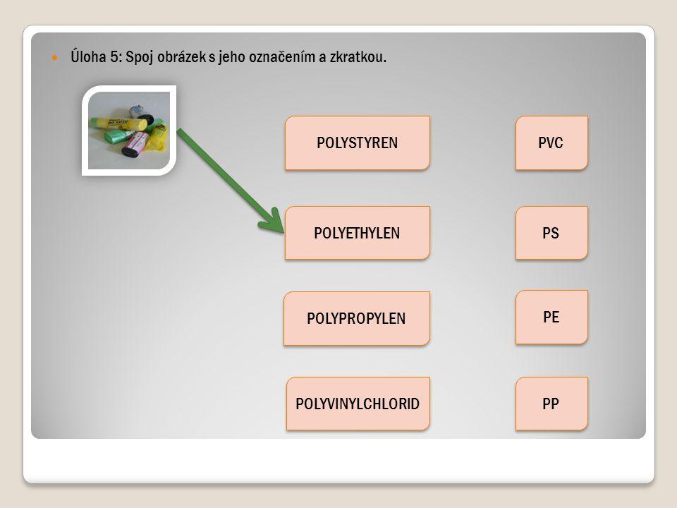Úloha 5: Spoj obrázek s jeho označením a zkratkou. POLYSTYREN POLYETHYLEN POLYPROPYLEN POLYVINYLCHLORID PVC PS PE PP
