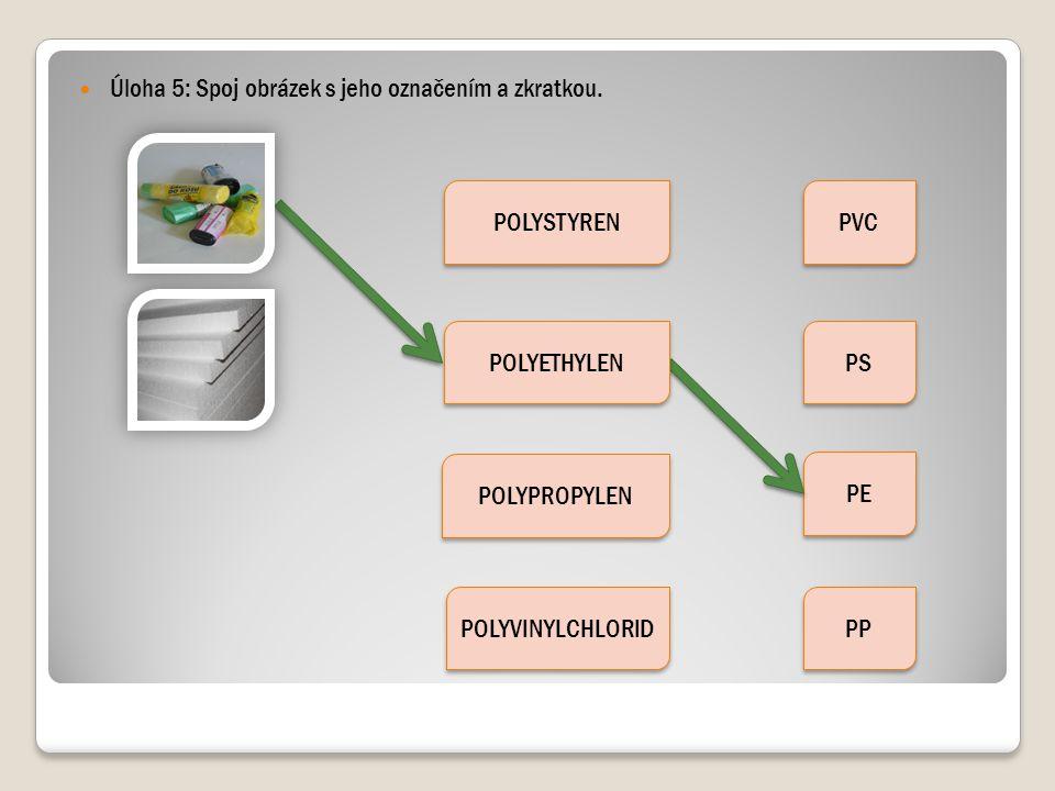 Úloha 5: Spoj obrázek s jeho označením a zkratkou. POLYSTYREN POLYPROPYLEN POLYVINYLCHLORID PVC PS PE PP POLYETHYLEN