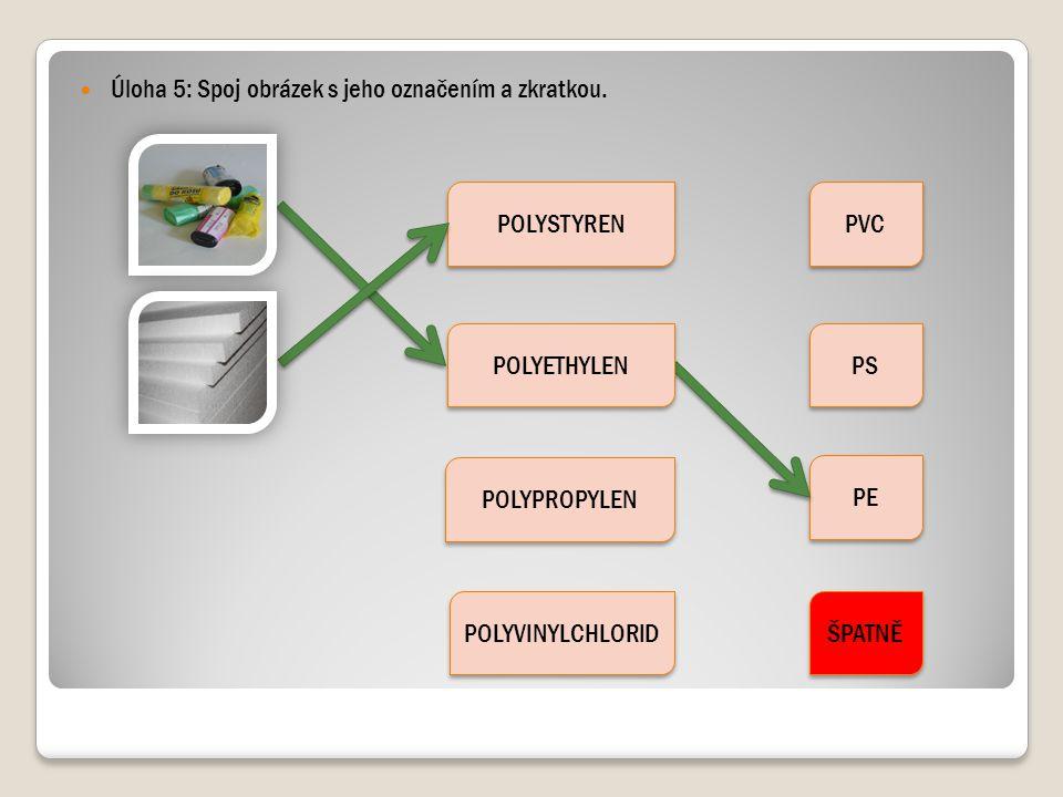 Úloha 5: Spoj obrázek s jeho označením a zkratkou. POLYSTYREN POLYPROPYLEN POLYVINYLCHLORID PVC PS PE ŠPATNĚ POLYETHYLEN