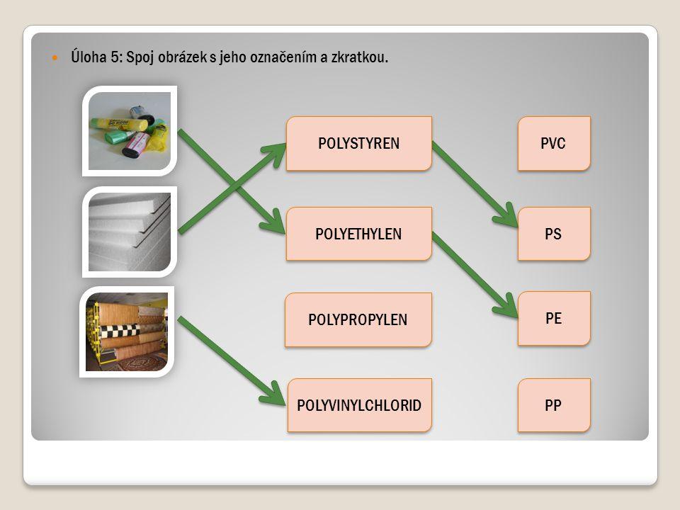 Úloha 5: Spoj obrázek s jeho označením a zkratkou. POLYPROPYLEN POLYVINYLCHLORID PVC PS PE PP POLYETHYLEN POLYSTYREN