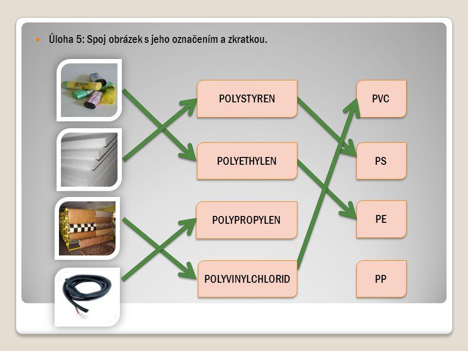 Úloha 5: Spoj obrázek s jeho označením a zkratkou. POLYPROPYLEN PVC PS PE PP POLYETHYLEN POLYSTYREN POLYVINYLCHLORID
