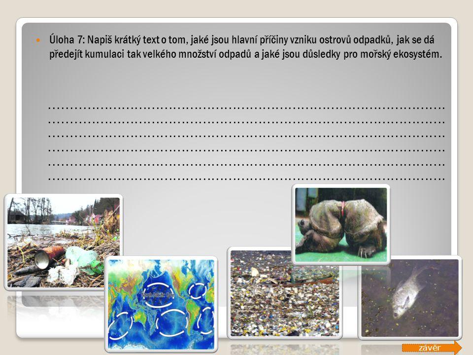 Úloha 7: Napiš krátký text o tom, jaké jsou hlavní příčiny vzniku ostrovů odpadků, jak se dá předejít kumulaci tak velkého množství odpadů a jaké jsou