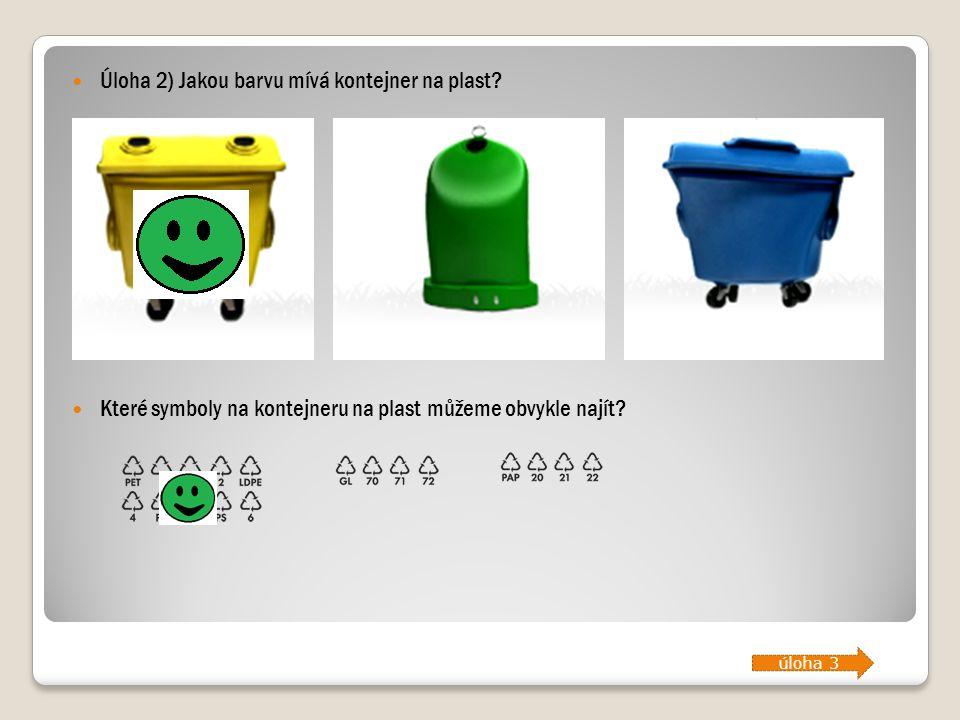 Úloha 2) Jakou barvu mívá kontejner na plast? Které symboly na kontejneru na plast můžeme obvykle najít? úloha 3