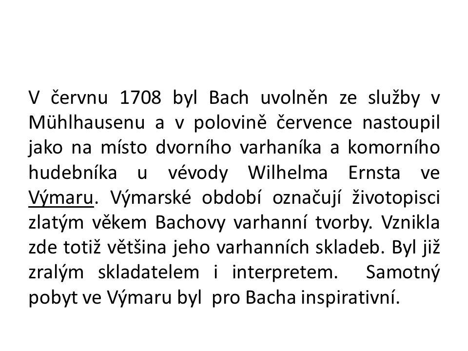 V červnu 1708 byl Bach uvolněn ze služby v Mühlhausenu a v polovině července nastoupil jako na místo dvorního varhaníka a komorního hudebníka u vévody