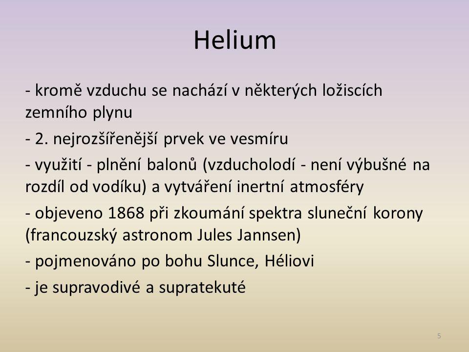 Helium - kromě vzduchu se nachází v některých ložiscích zemního plynu - 2.