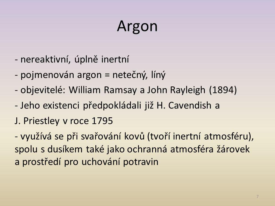 8 Krypton - dobře se rozpouští ve vodě a v nepolárních organických rozpouštědlech - objeven 1898 (W.