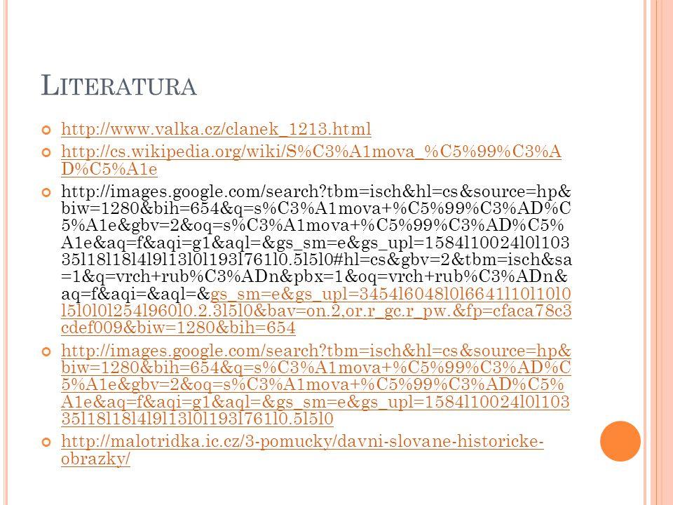 L ITERATURA http://www.valka.cz/clanek_1213.html http://cs.wikipedia.org/wiki/S%C3%A1mova_%C5%99%C3%A D%C5%A1e http://images.google.com/search?tbm=isc