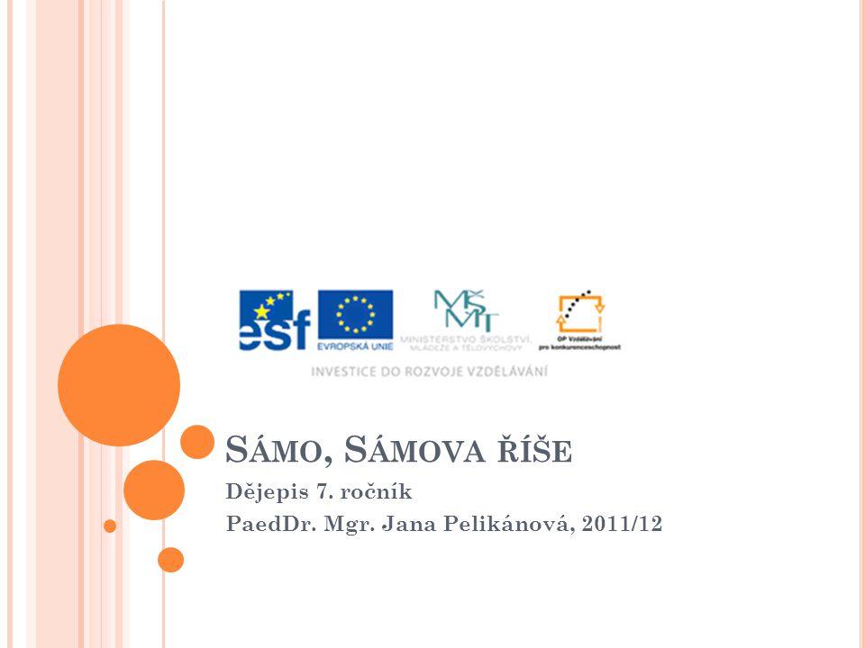 S ÁMO, S ÁMOVA ŘÍŠE Dějepis 7. ročník PaedDr. Mgr. Jana Pelikánová, 2011/12