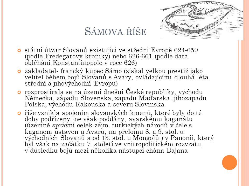S ÁMOVA ŘÍŠE státní útvar Slovanů existující ve střední Evropě 624-659 (podle Fredegarovy kroniky) nebo 626-661 (podle data obléhání Konstantinopole v