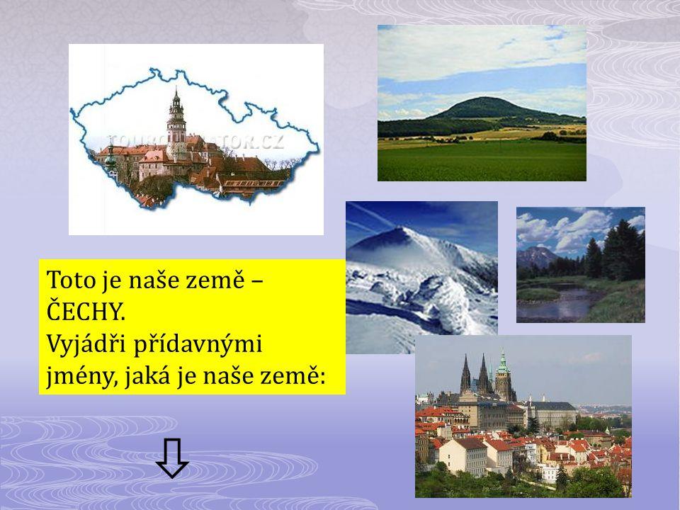 Jsou ty naše Čechy země maličká, jak v hluboké moře spadlá perlička.
