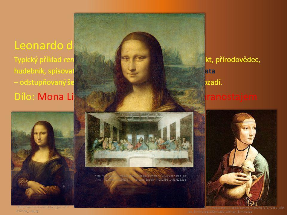 PŘEDSTAVITELÉ Leonardo da Vinci: Typický příklad renesančního člověka - malíř, sochař, architekt, přírodovědec, hudebník, spisovatel, vynálezce.