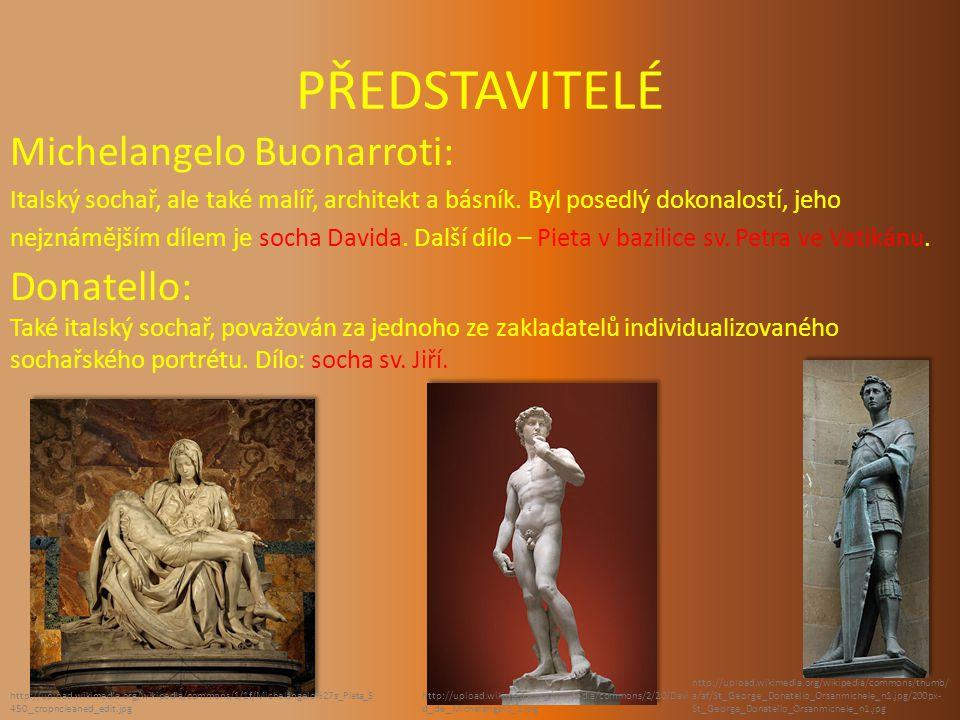 PŘEDSTAVITELÉ Michelangelo Buonarroti: Italský sochař, ale také malíř, architekt a básník.