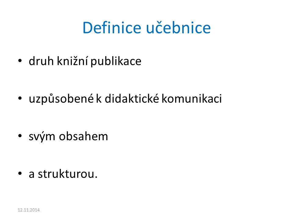 Definice učebnice druh knižní publikace uzpůsobené k didaktické komunikaci svým obsahem a strukturou. 12.11.2014