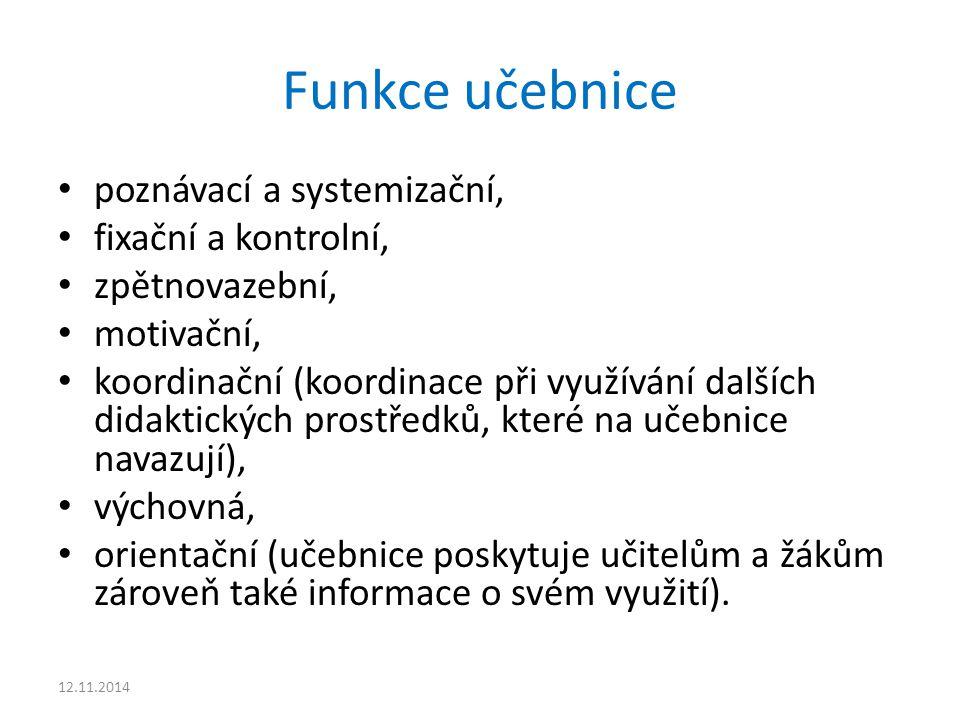 Funkce učebnice poznávací a systemizační, fixační a kontrolní, zpětnovazební, motivační, koordinační (koordinace při využívání dalších didaktických pr
