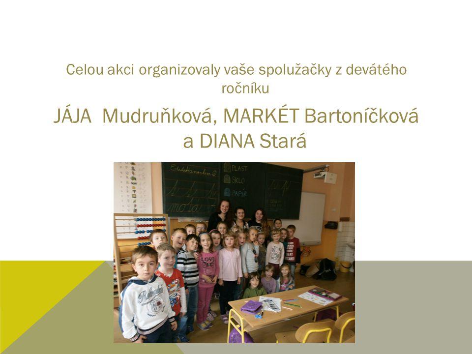 Celou akci organizovaly vaše spolužačky z devátého ročníku JÁJA Mudruňková, MARKÉT Bartoníčková a DIANA Stará