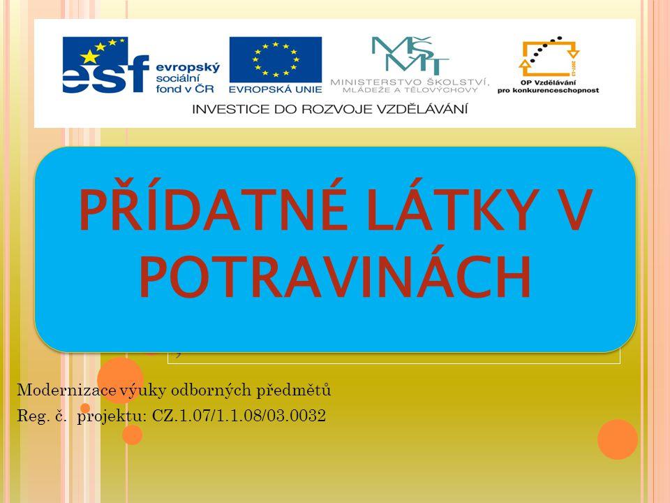 ; Modernizace výuky odborných předmětů Reg. č. projektu: CZ.1.07/1.1.08/03.0032 PŘÍDATNÉ LÁTKY V POTRAVINÁCH