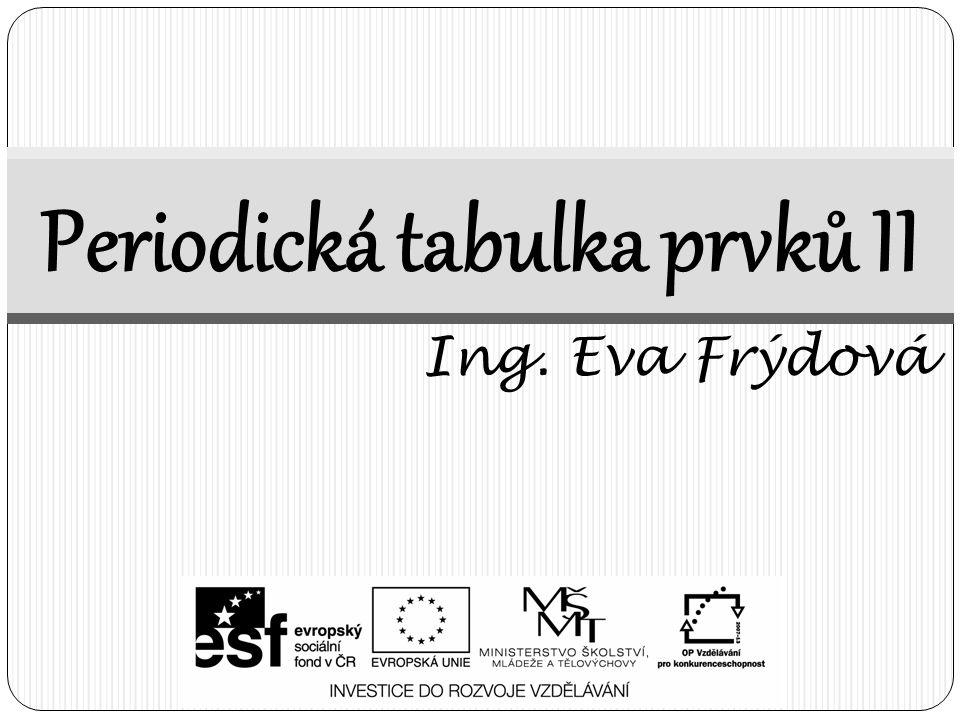 Periodická tabulka prvků II Ing. Eva Frýdová