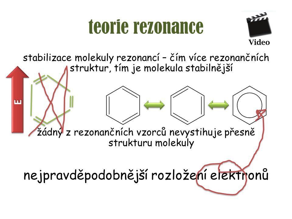 teorie rezonance stabilizace molekuly rezonancí – čím více rezonančních struktur, tím je molekula stabilnější žádný z rezonančních vzorců nevystihuje