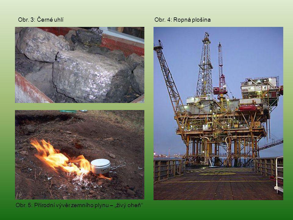 """Obr. 3: Černé uhlí Obr. 4: Ropná plošina Obr. 5: Přírodní vývěr zemního plynu – """"živý oheň"""