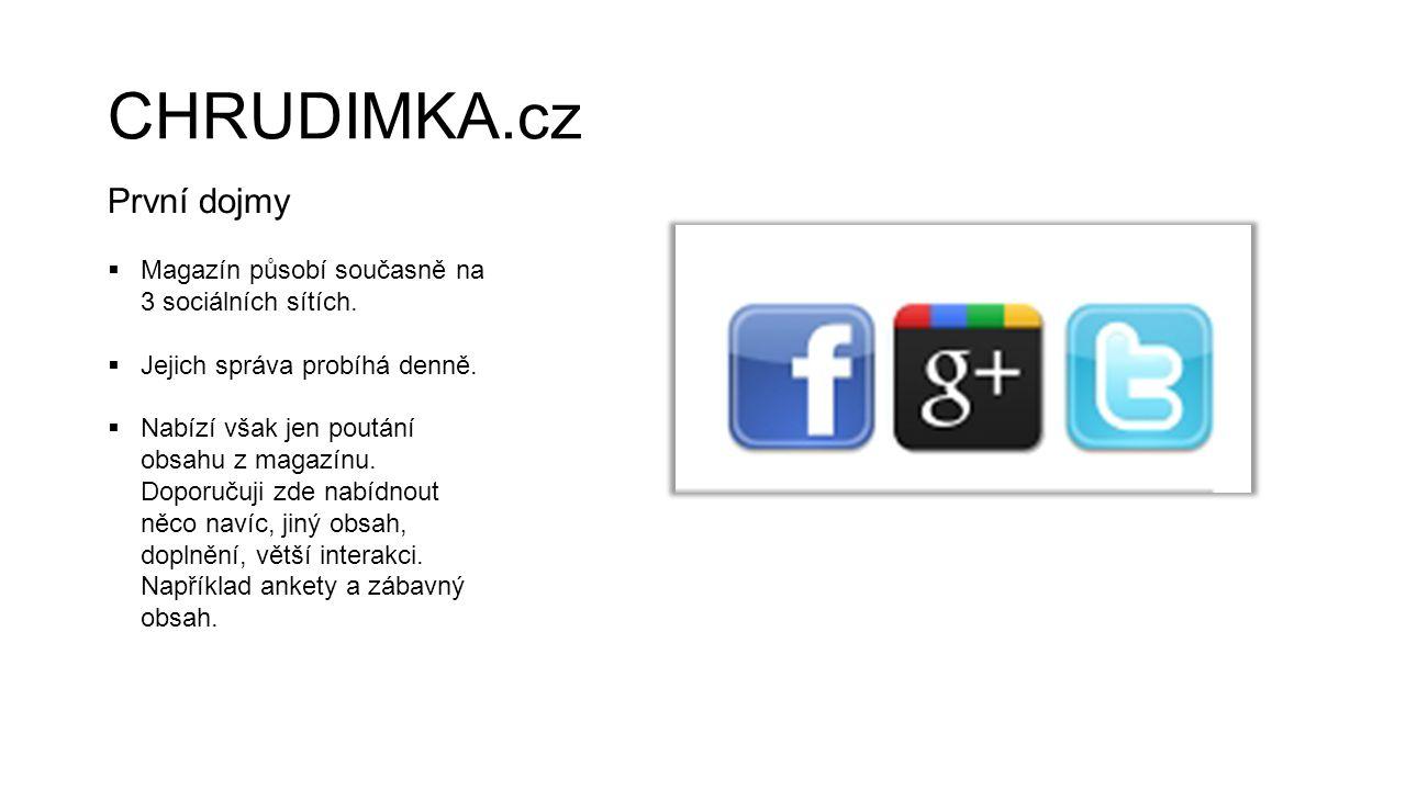 CHRUDIMKA.cz První dojmy  Magazín působí současně na 3 sociálních sítích.  Jejich správa probíhá denně.  Nabízí však jen poutání obsahu z magazínu.