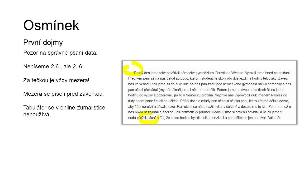 Osmínek První dojmy Pozor na správné psaní data. Nepíšeme 2.6., ale 2. 6. Za tečkou je vždy mezera! Mezera se píše i před závorkou. Tabulátor se v onl