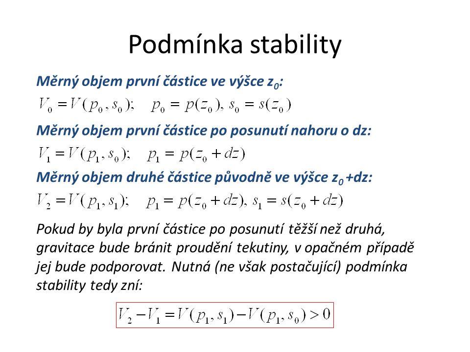 Podmínka stability Měrný objem první částice ve výšce z 0 : Měrný objem první částice po posunutí nahoru o dz: Měrný objem druhé částice původně ve výšce z 0 +dz: Pokud by byla první částice po posunutí těžší než druhá, gravitace bude bránit proudění tekutiny, v opačném případě jej bude podporovat.