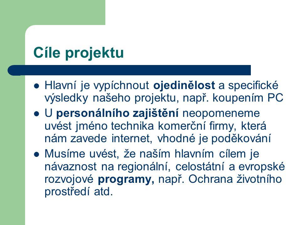 Cíle projektu Hlavní je vypíchnout ojedinělost a specifické výsledky našeho projektu, např.